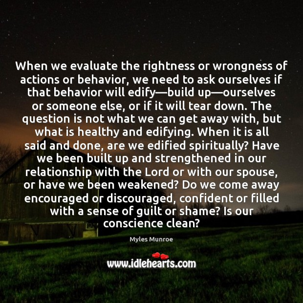 When we evaluate the rightness or wrongness of actions or behavior, we Myles Munroe Picture Quote