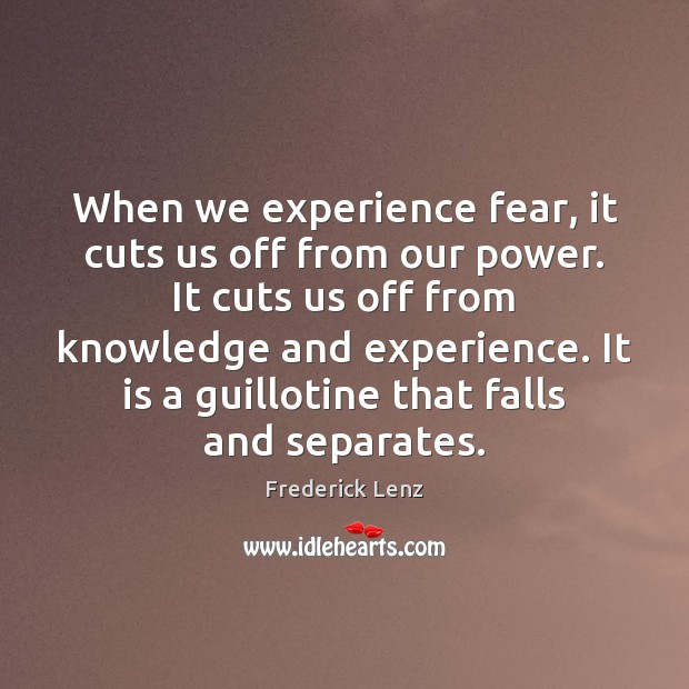 When we experience fear, it cuts us off from our power. It Image