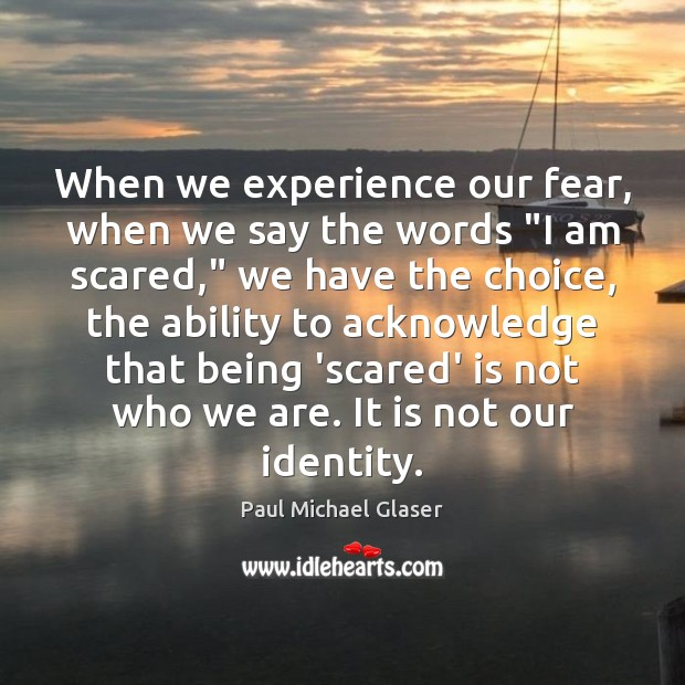 """Image, When we experience our fear, when we say the words """"I am"""