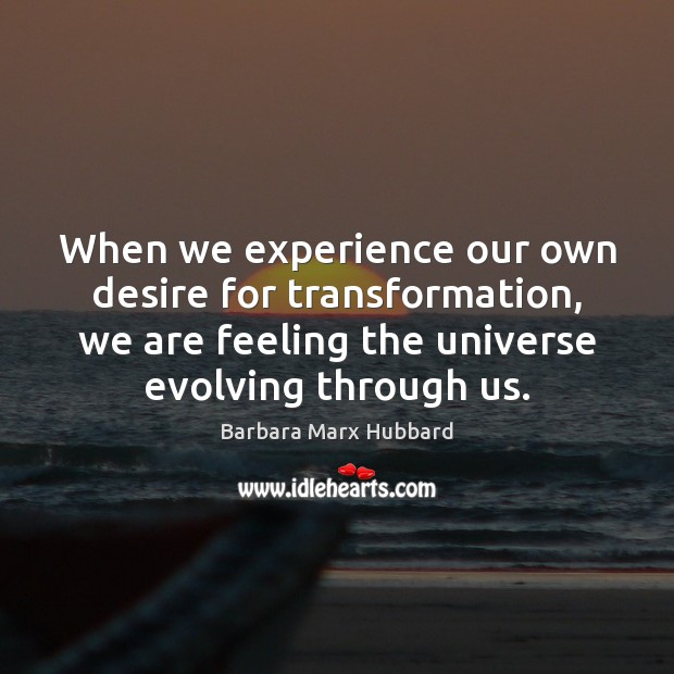 Image, When we experience our own desire for transformation, we are feeling the