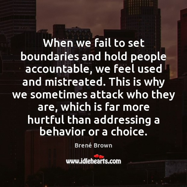 When we fail to set boundaries and hold people accountable, we feel Image
