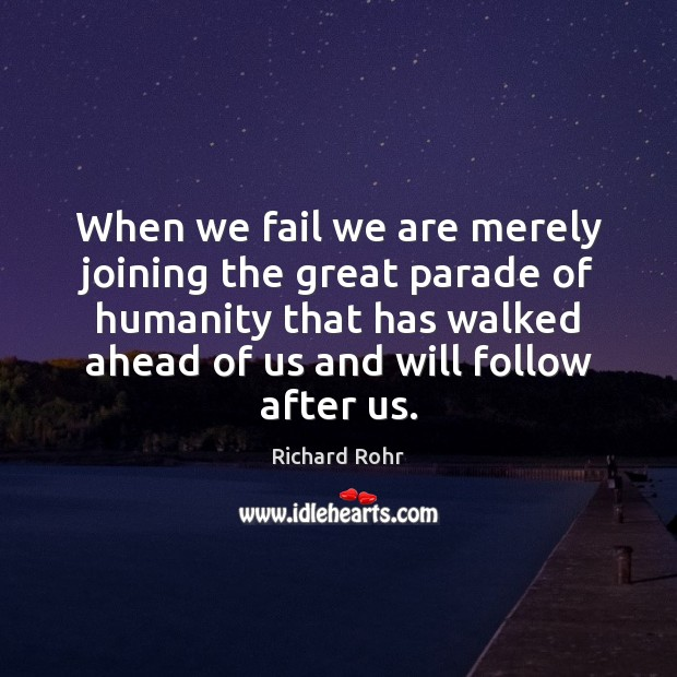 When we fail we are merely joining the great parade of humanity Richard Rohr Picture Quote