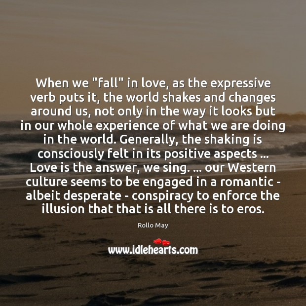"When we ""fall"" in love, as the expressive verb puts it, the Rollo May Picture Quote"