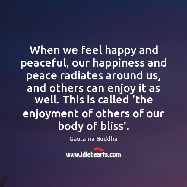 When we feel happy and peaceful, our happiness and peace radiates around Image