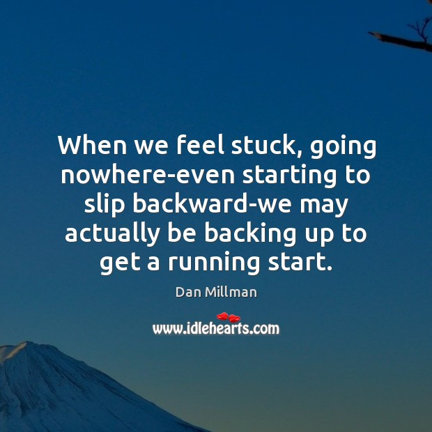 Image, When we feel stuck, going nowhere-even starting to slip backward-we may actually