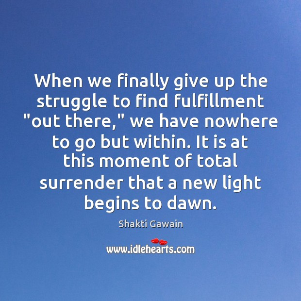 """When we finally give up the struggle to find fulfillment """"out there,"""" Image"""