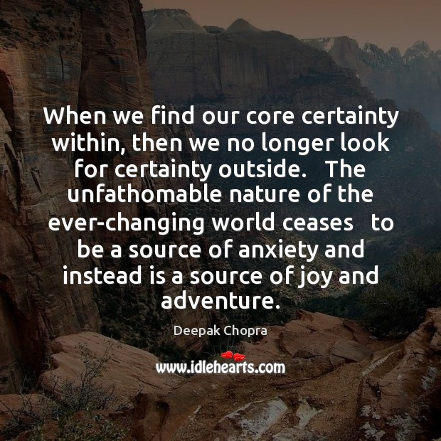 When we find our core certainty within, then we no longer look Image