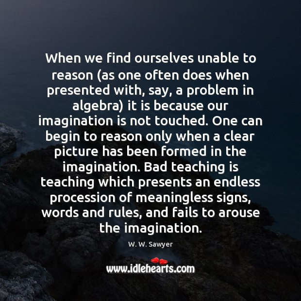 When we find ourselves unable to reason (as one often does when Teaching Quotes Image