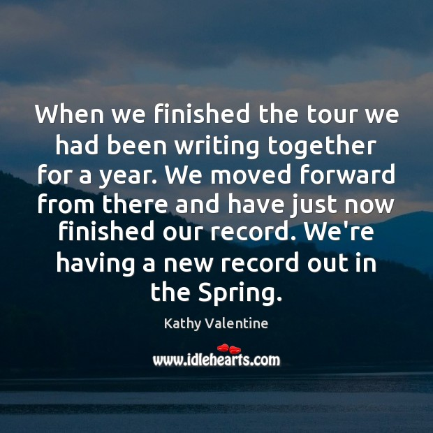 When we finished the tour we had been writing together for a Kathy Valentine Picture Quote