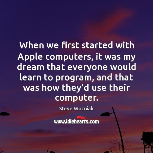 When we first started with Apple computers, it was my dream that Computers Quotes Image