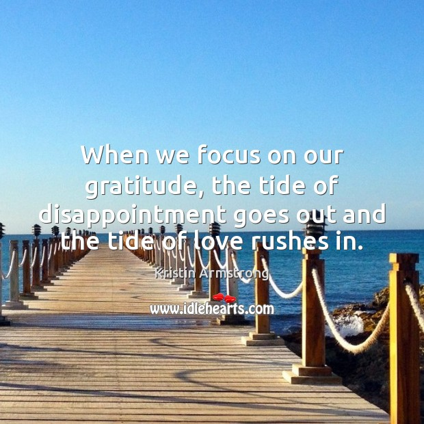 When we focus on our gratitude, the tide of disappointment goes out Image