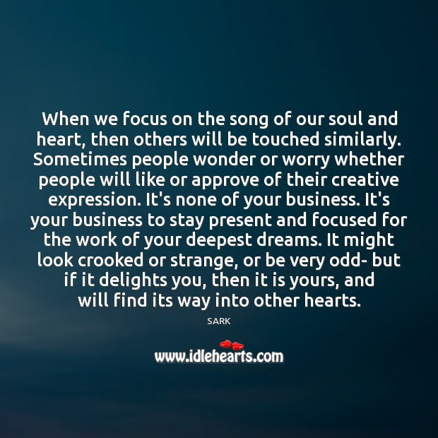 When we focus on the song of our soul and heart, then Image