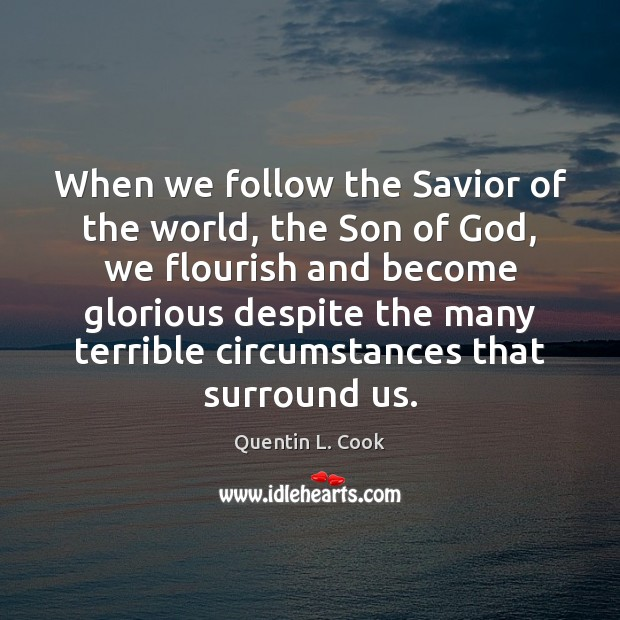 When we follow the Savior of the world, the Son of God, Quentin L. Cook Picture Quote