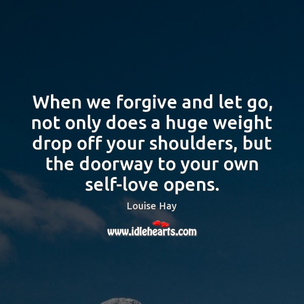 When we forgive and let go, not only does a huge weight Louise Hay Picture Quote