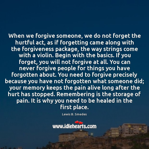 When we forgive someone, we do not forget the hurtful act, as Lewis B. Smedes Picture Quote