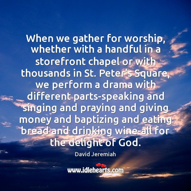 When we gather for worship, whether with a handful in a storefront David Jeremiah Picture Quote