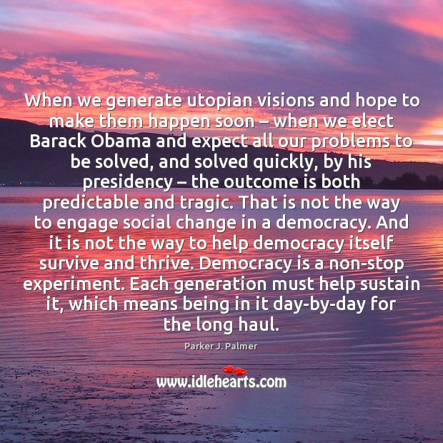 When we generate utopian visions and hope to make them happen soon – Democracy Quotes Image