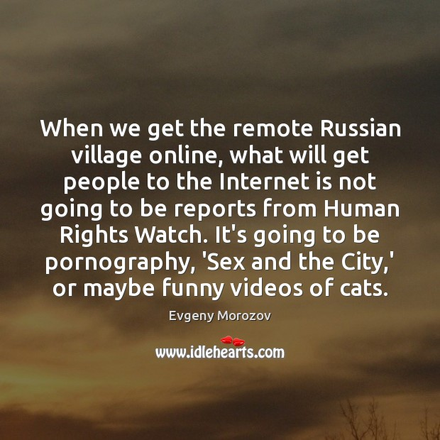 When we get the remote Russian village online, what will get people Image