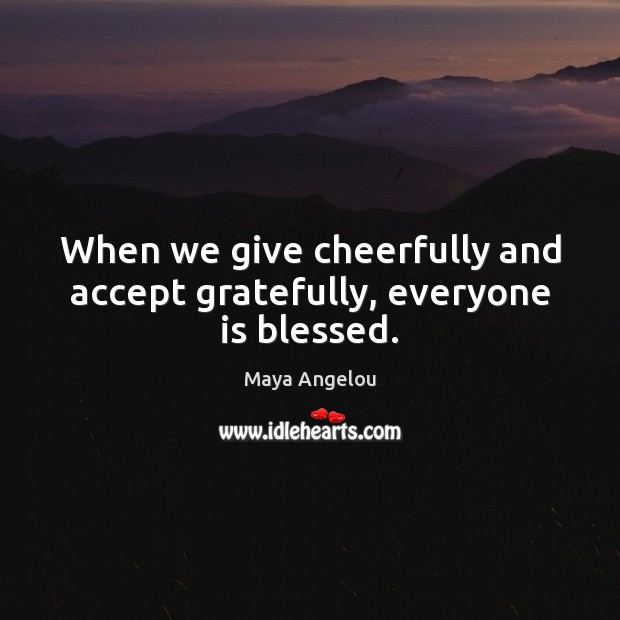 Image, When we give cheerfully and accept gratefully, everyone is blessed.
