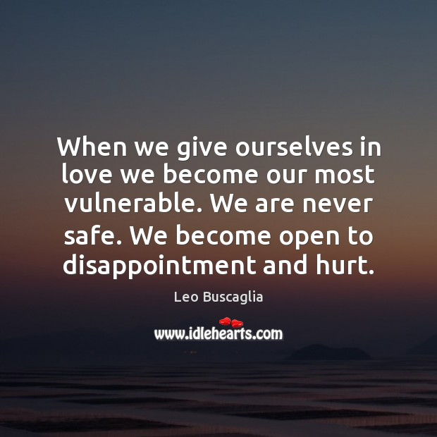 When we give ourselves in love we become our most vulnerable. We Image