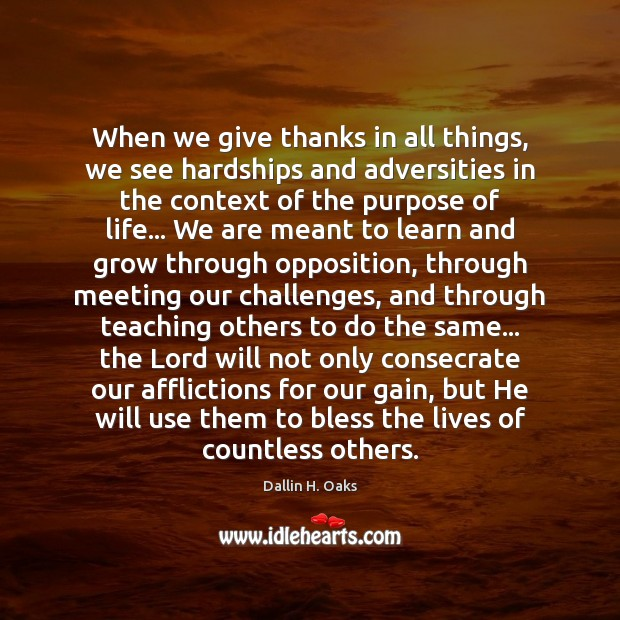 When we give thanks in all things, we see hardships and adversities Dallin H. Oaks Picture Quote