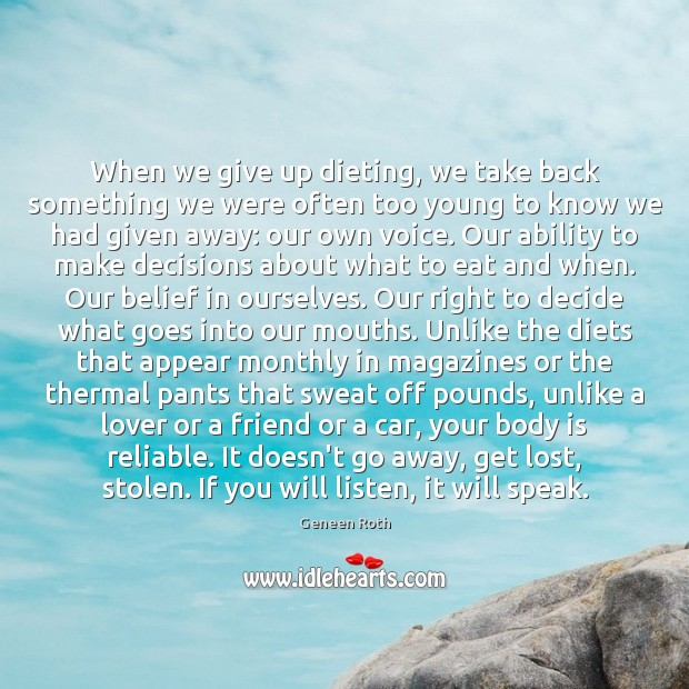 When we give up dieting, we take back something we were often Geneen Roth Picture Quote