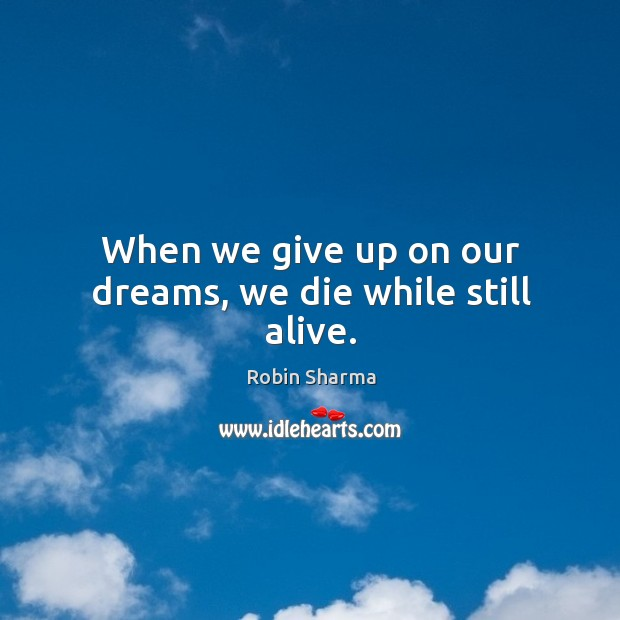 Image, When we give up on our dreams, we die while still alive.