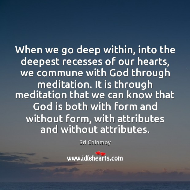 When we go deep within, into the deepest recesses of our hearts, Sri Chinmoy Picture Quote