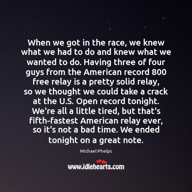When we got in the race, we knew what we had to Michael Phelps Picture Quote