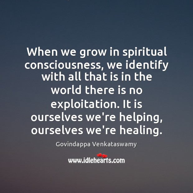 When we grow in spiritual consciousness, we identify with all that is Image