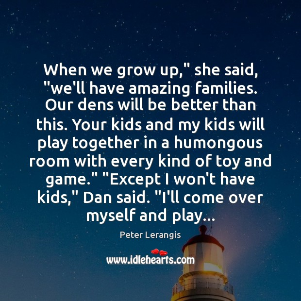 "Image, When we grow up,"" she said, ""we'll have amazing families. Our dens"