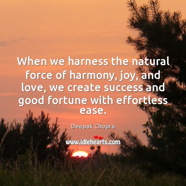 Image, When we harness the natural force of harmony, joy, and love, we