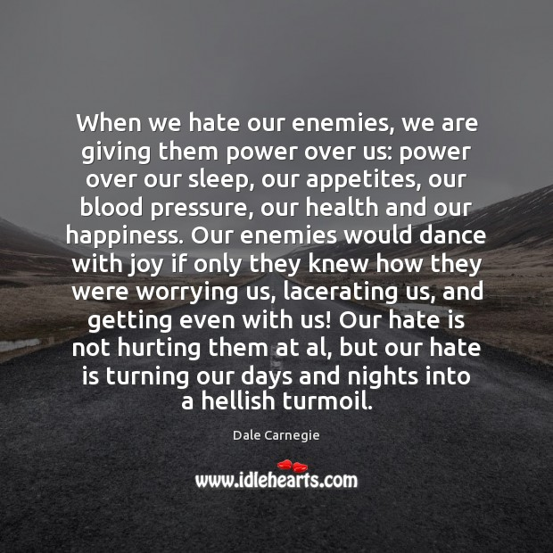 Image, When we hate our enemies, we are giving them power over us: