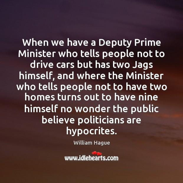William Hague Picture Quote image saying: When we have a Deputy Prime Minister who tells people not to