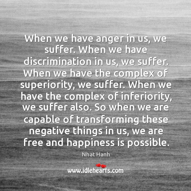 When we have anger in us, we suffer. When we have discrimination Image