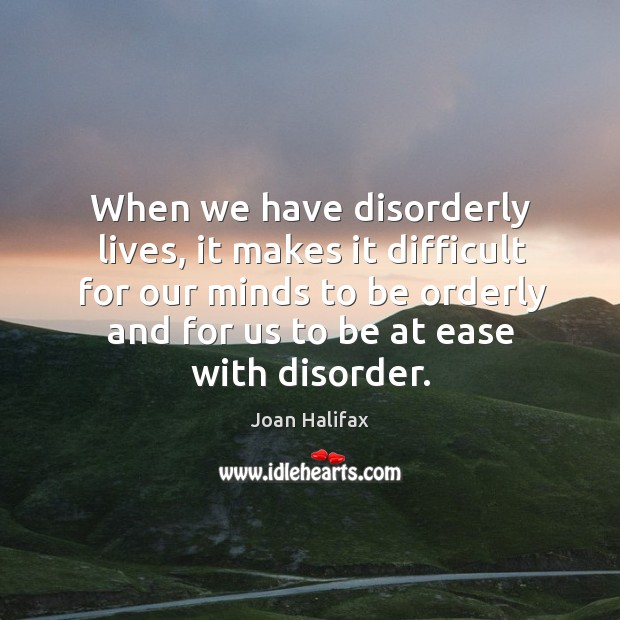 Image, When we have disorderly lives, it makes it difficult for our minds