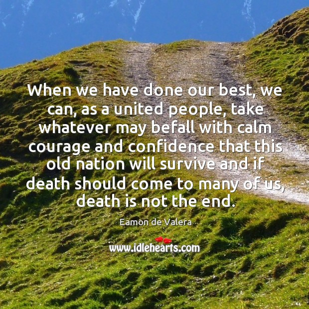When we have done our best, we can, as a united people, take whatever may Eamon de Valera Picture Quote