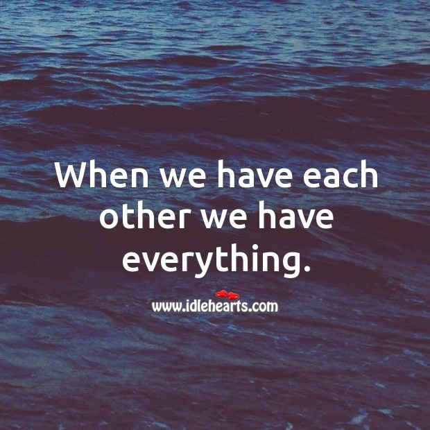 Image, When we have each other, we have everything.