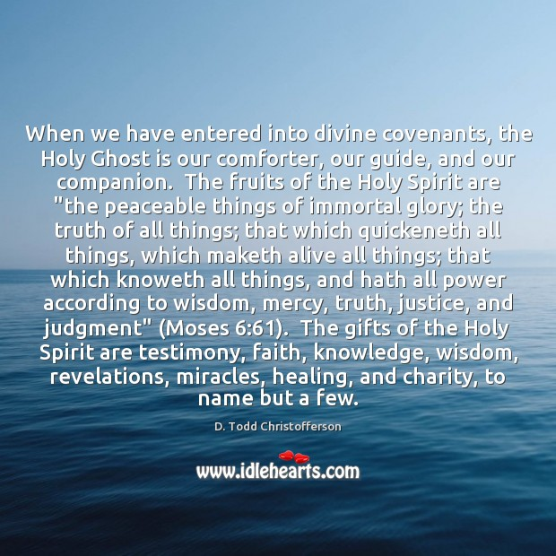 Image, When we have entered into divine covenants, the Holy Ghost is our