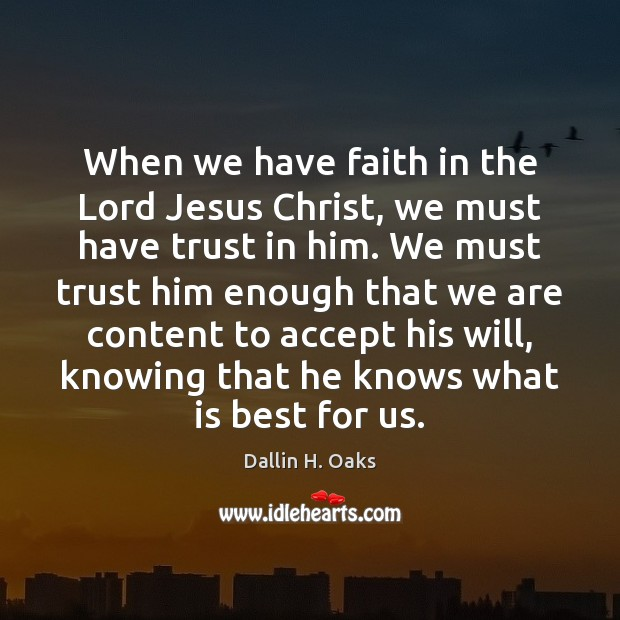 When we have faith in the Lord Jesus Christ, we must have Faith Quotes Image