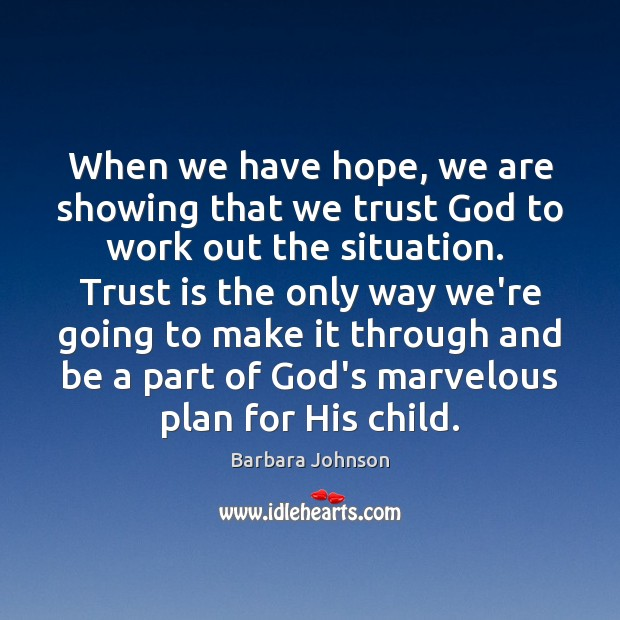 When we have hope, we are showing that we trust God to Barbara Johnson Picture Quote