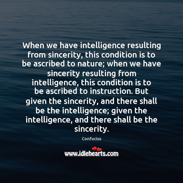 When we have intelligence resulting from sincerity, this condition is to be Confucius Picture Quote