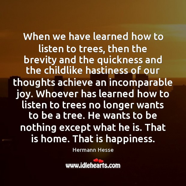 Image, When we have learned how to listen to trees, then the brevity