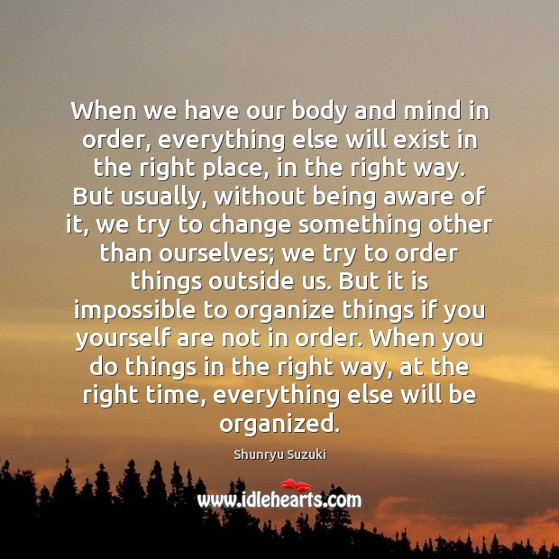 Image, When we have our body and mind in order, everything else will