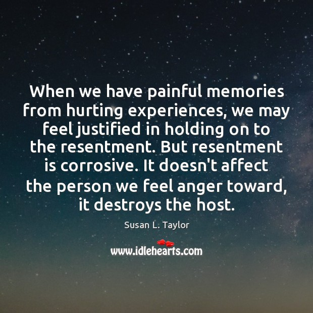 Image, When we have painful memories from hurting experiences, we may feel justified
