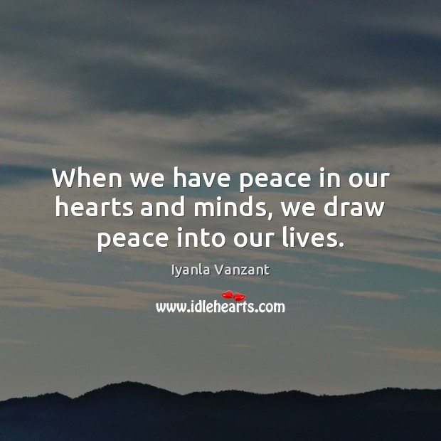 When we have peace in our hearts and minds, we draw peace into our lives. Iyanla Vanzant Picture Quote