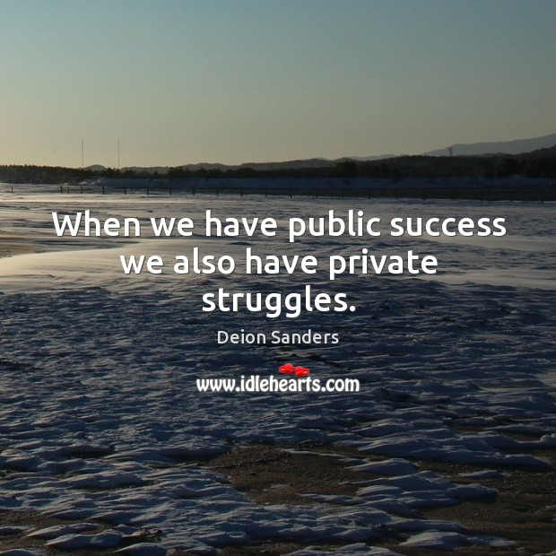 Image, When we have public success we also have private struggles.