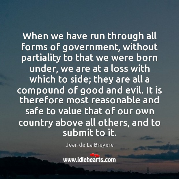 When we have run through all forms of government, without partiality to Jean de La Bruyere Picture Quote