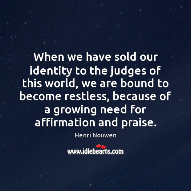 When we have sold our identity to the judges of this world, Henri Nouwen Picture Quote