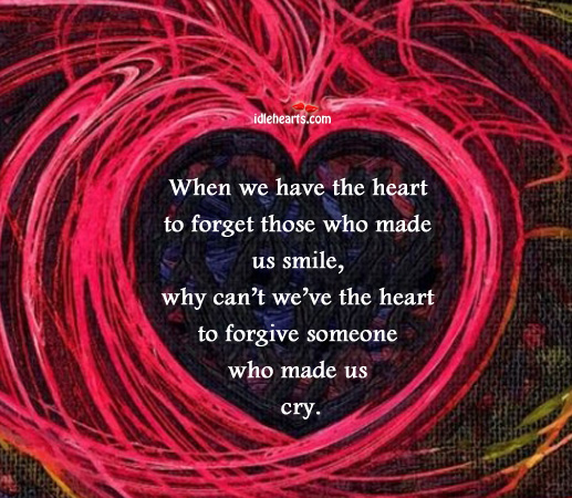 Why can't we've the heart to forgive who made us cry Image